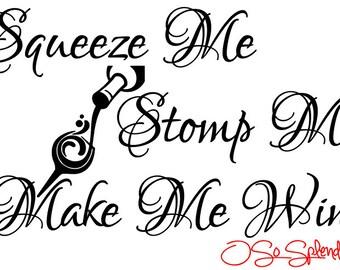 Squeeze Me, Stomp Me, Make Me Wine - Kitchen Decor - Bar Decor - Wall Vinyl Decal - You Choose Colors!