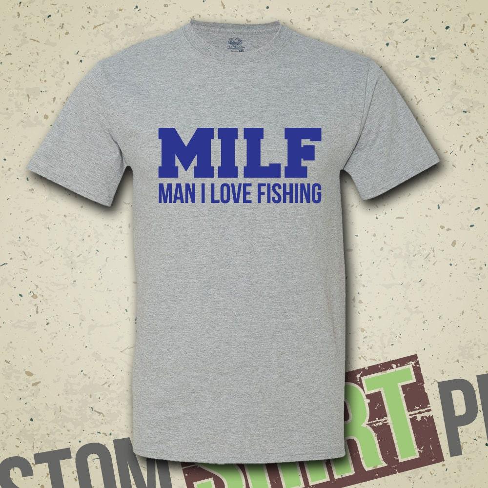 Milf man i love fishing t shirt tee shirt by mintyteesshop for Man i love fishing