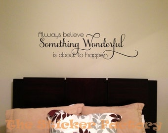 Always Believe Something Wonderful is About to Happen vinyl wall decal quote