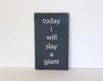 today I will slay a giant, courage sign, distressed wood sign