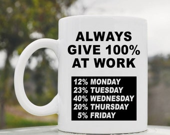 Slap-Art™ Always give 100% at work Monday Tuesday Wednesday Thursday Friday 11oz coffee mug cup