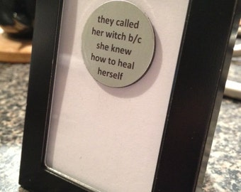 Quote | Magnet | Frame - They Called Her Witch b/c She Knew How to Heal Herself