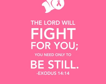 Exodus 14:14 Printable Breast Cancer Awareness Bible Verse Sign , Let the Lord Fight for You INSTANT DOWNLOAD