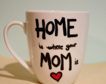"Hand painted coffee/tea/hot chocolate mug, with ""Home is where your mom is""- Mother's Day, Birthday gift"