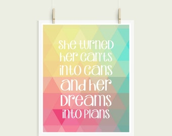 She Turned Her Cants Into Cans And Her Dreams Into Plans INSTANT Download Printable