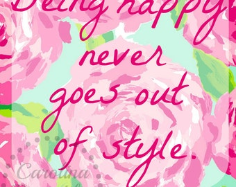 Being Happy Never goes out of Style - Lilly Pulitzer Print