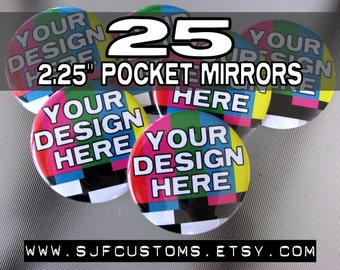 "25 CUSTOM 2.25"" Pocket Mirrors - FREE shipping within US"