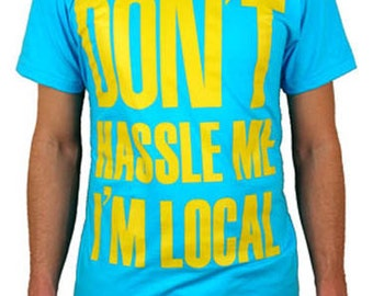 Don't Hassle Me I'm Local T-Shirt - What about Bob?