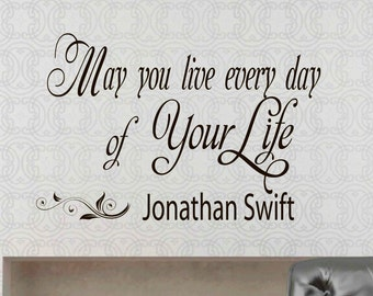 Wall Vinyl Decals Quote Decal May you live every day of your life Jonathan Swift  Sayings Sticker Decals Wall Decor Murals Z25
