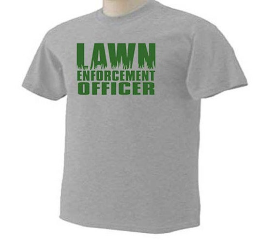Lawn enforcement officer funny humor lawn care mowing for Lawn care t shirt designs