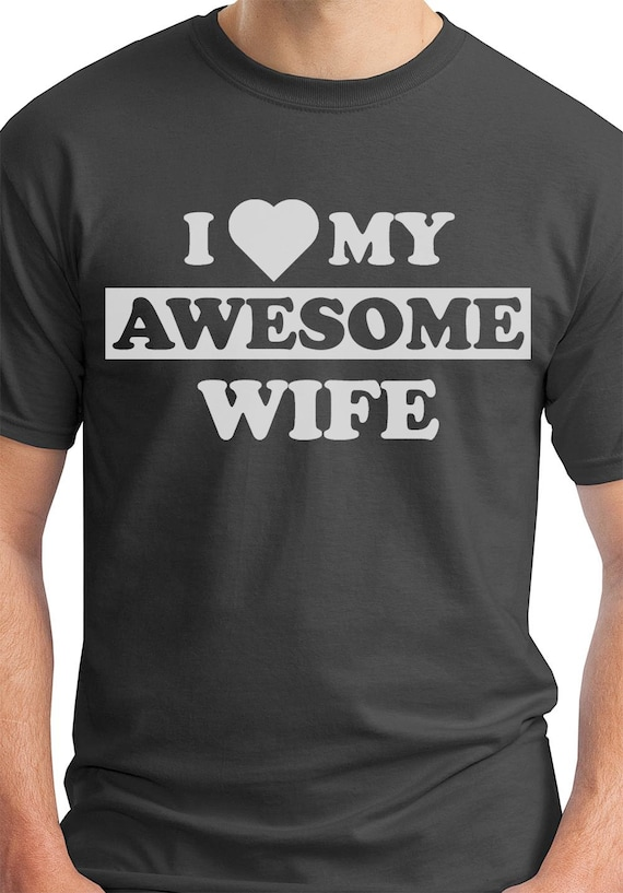 I Love My Awesome Wife Funny Men S T Shirt Funny First
