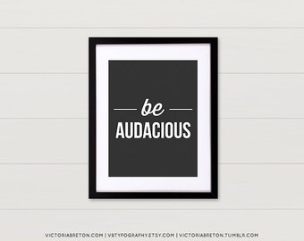 Be Audacious - 8x10, 11x17 typography print, inspirational quote, retro style art print, black and white, modern wall decor, monochrome