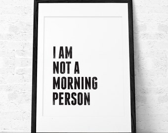 I am not a morning person Black typographic print Black and white print Minimal print Minimal poster white print black print black poster UK