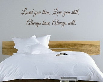 Bedroom Wall Decal  - Vinyl Wall Quote - wall decal sticker - Loved you then Love you still Always have Always will.