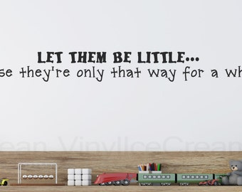 Nursery Wall Decal Let Them Be Little -Playroom Wall Decal- Nursery Decor- Children's Decor -Boy's Room- Girl's Room Vinyl Lettering