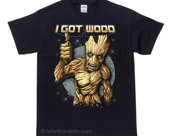 I Got Wood T Shirt