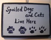 Spoiled Dogs and Cats Live Here Wood Sign