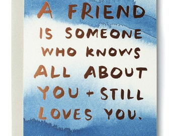 A friend is someone who knows all about you + still loves you. Elbert Hubbard Friendship Art Card