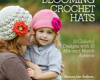 Blooming Crochet Hats-10 Crochet Designs with 10 Mix-and-Match Accents by Shauna-Lee Graham