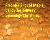 PREORDER 2 lbs of Pure Vermont Maple Candy to be delivered December/Christmas Paleo Friendly All Natural