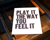 Play It The Way You Feel It, handprinted Letterpress Poster