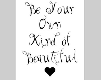 Be Your Own Kind of Beautiful - 8x10 Modern Typography Print - Heart - Inspirational Quote - CHOOSE YOUR COLORS - Shown in Black and White