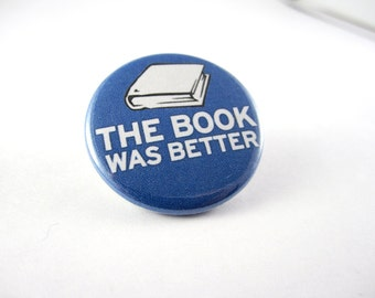 The Book Was Better Pinback Button (or Magnet)