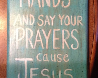 Wash your hands say your prayers