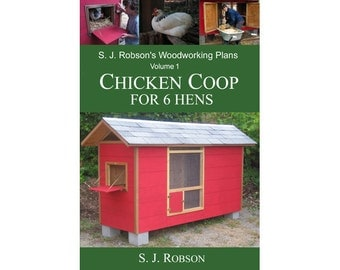 S. J. Robson's Woodworking Plans – Chicken Coop for 6 Hens