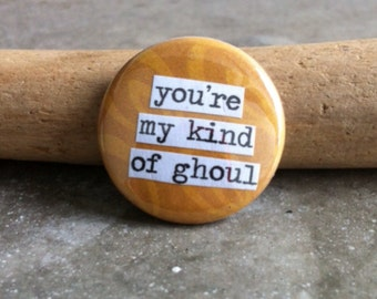 You're My Kind Of Ghoul - Pinback Button, Magnet, Mirror, or Bottle Opener