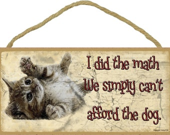 """I Did The Math We Simply Can't Afford The Dog 5"""" x 10"""" Kitty Cats Pet CAT SIGN Wall Plaque"""