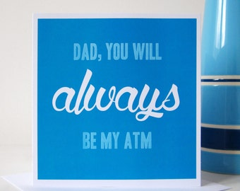 Dad, You Will Always Be My ATM Card - Fathers Day Card - Dads Birthday Card - Funny Card for Dad