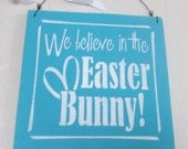 We believe in the Easter Bunny Sign - Easter Decoration - Easter Sign - Wooden Sign