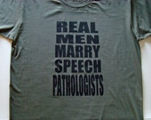 Real Men Marry SPEECH Pathologists T shirt - American Apparel Power Wash Tee - XS,S,M,L,XL(6 color choices)