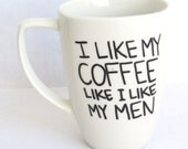 Coffee and Men -  I like My Coffee Like I LIke My Men Coffee Mug