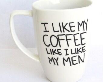 Coffee and Men -  I like My Coffee Like I LIke My Men Coffee Mug