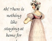 SUMMER SALE Jane Austen Quotes - There Is Nothing Like Staying At Home For Real Comfort
