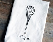 Whip It - Screen Printed Cotton Flour Sack Kitchen Tea Towel - Whisk - Hostess Wedding Housewarming Gift