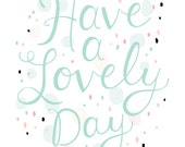 Have a Lovely Day 5x7 print