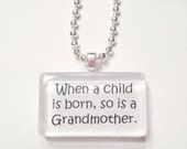 When a child is born, so is a Grandmother  Glass Tile Pendant