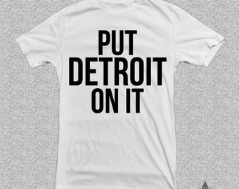 Put Detroit On It Tshirt
