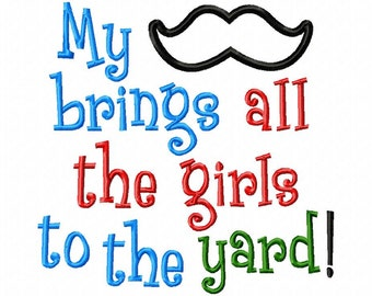 My mustache brings all the girls to the yard - Mustache Applique - Machine Embroidery Design -  8 sizes
