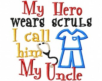 My Hero wears scrubs I call him My Uncle - Applique - Machine Embroidery Design - 6 sizes