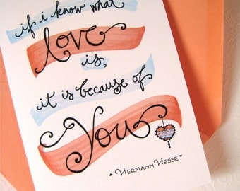 Love Quote Card - Romantic Anniversary, I Love You Card - Hermann Hesse - If I Know What Love Is