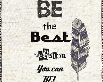 Be the Best Version You Can Be, Feather Art Print, Inspirational Quote,Positive Print, Digital Download