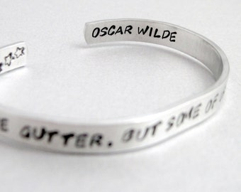 Oscar Wilde Bracelet - We Are All in the Gutter- Hand Stamped Cuff in Aluminum, Golden Brass or Sterling Silver  - Gifts Under 20