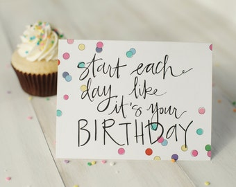 Start Each Day Like It's Your Birthday // Blank Card