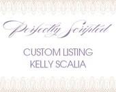 CUSTOM LISTING for Kelly Scalia