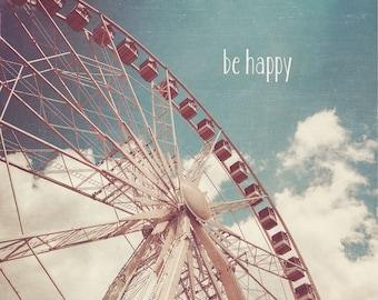 Inspirational Be Happy Print | Whimsical Carefree Wall Art | Nursery Decor | Inspirational Quote | Blue Sky | Paris | Ferris Wheel
