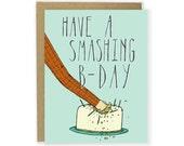 Funny Birthday Card - Have A Smashing B-Day - Birthday Card, Sarcastic Birthday Card, Illustrated Card, B-day Card